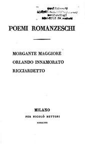 Poemi romanzeschi: Morgante maggiore ; Orlando Innamorato ; Ricciardetto