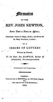 Memoirs of the Rev. John Newton: Some Time a Slave in Africa, Afterwards Curate of Olney, Bucks and Rector of St. Mary Woolnoth, London, in a Series of Letters