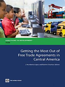 Getting the Most Out of Free Trade Agreements in Central America Book