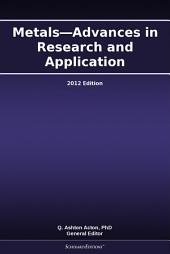 Metals—Advances in Research and Application: 2012 Edition