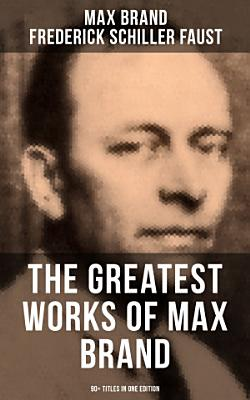 The Greatest Works of Max Brand   90  Titles in One Edition