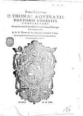 Diui Thomae Aquinatis ... Opera omnia: Tomus vndecimus. D. Thomae Aquinatis doctoris angelici, complectens Primam secundae & Secundam secundae Summae theologiae cum commentariis r.d.d. Thomae de Vio, Caietani, ... Quarum quaestiones & articulos, & quae in commentariis continentur, indices proprijs appositi locis ostendunt, Volume 11
