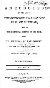 Anecdotes of the Life of the Right Hon. William Pitt, Earl of Chatham: And of the Principal Events of His Time. With His Speeches in Parliament, from the Year 1736 to the Year 1778, Volume 2