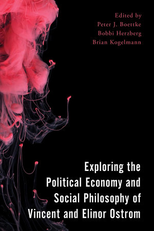 Exploring the Political Economy and Social Philosophy of Vincent and Elinor Ostrom PDF