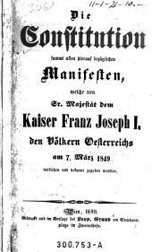 Die Constitution sammt allen hierauf bezüglichen Manifesten, welche von Sr. Majestät dem Kaiser Franz Joseph I. den Völkern Oesterreichs am 7. März 1849 verliehen und bekannt gegeben wurden