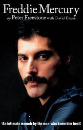 Freddie Mercury: An Intimate Memoir by the Man who Knew Him Best: An Intimate Memoir by the Man who Knew Him Best