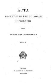 Acta Societatis Philologae Lipsiensis: Volumes 3-4