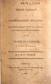 Traité complet de prononciation Angloise: dans le quel presque toutes les exceptions, sont réduites en regles générales, avec un traité de l'accent, a l'usage des Francois. Par M.E. Thomas