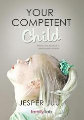 YOUR COMPETENT CHILD: Toward a new paradigm in parenting and education