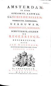 Amsterdam, in zyne opkomst, aanwas, geschiedenissen, voorregten, koophandel, gebouwen, kerkenstaat, schoolen, schutterye, gilden en regeeringe,: Volume 1