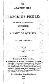 The Adventures of Peregrine Pickle: In which are Included Memoirs of a Lady of Quality, Volume 1