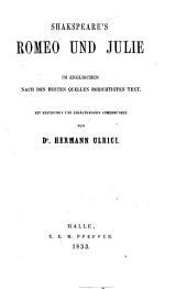 Shakspeare's Werke im Englischen, nach den besten Quellen berichtigten Text. Mit kritischen und erläuternden Anmerkungen von Dr. H. Ulrici. Erstes Bändchen: Romeo und Julie