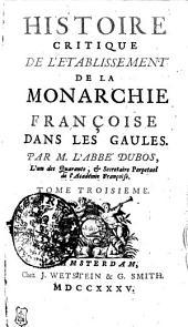 Historie Critique De L'Etablissement De La Monarchie Françoise Dans Les Gaules: Tome Troisieme, Volume3