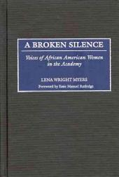 A Broken Silence: Voices of African American Women in the Academy