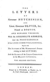 The Letters of Governor Hutchinson, and Lieut. Governor Oliver, &c: Printed at Boston. And Remarks Thereon. With the Assembly's Address, and the Proceedings of the Lords Commettee of Council ...