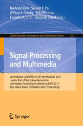 Signal Processing and Multimedia: International Conferences, SIP and MulGraB 2010, Held as Part of the Future Generation Information Technology Conference, FGIT 2010, Jeju Island, Korea, December 13-15, 2010. Proceedings