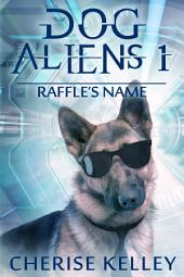 Dog Aliens 1: Raffle's Name