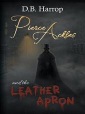 Pierce Ackles and the Leather Apron: The tale of Jack the Ripper