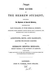 The guide of the Hebrew student  an epitome of sacred history  with easy passages in Hebrew ed  by H H  Bernard PDF