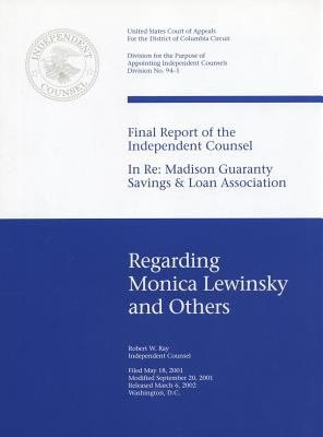 Final Report of the Independent Counsel in Re  Madison Guaranty Savings   Loan Association  Regarding Monica Lewinsky and Others PDF