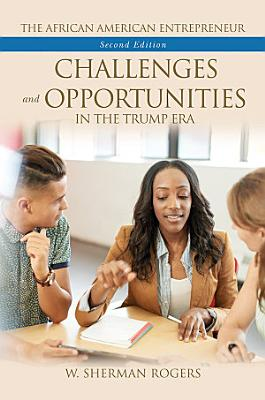 The African American Entrepreneur  Challenges and Opportunities in the Trump Era  2nd Edition