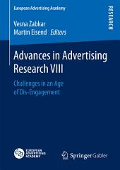 Advances in Advertising Research VIII: Challenges in an Age of Dis-Engagement