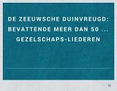 De Zeeuwsche duinvreugd: bevattende meer dan 50 ... gezelschaps-liederen