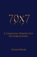70 X 7 a Christian Perspective on Forgiveness PDF