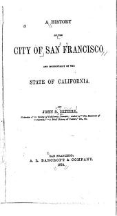 A History of the City of San Francisco and Incidentally of the State of California