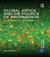 Global Justice and the Politics of Information: The struggle over knowledge