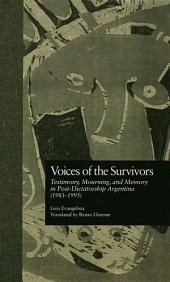 Voices of the Survivors: Testimony, Mourning, and Memory in Post-Dictatorship Argentina (1983-1995)