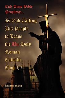 Is God Calling His People to Leave the Un Holy Roman Catholic Church  Book