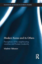 Modern Korea and Its Others: Perceptions of the Neighbouring Countries and Korean Modernity