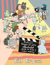 Action!: Professor Know-it-All's Guide to Film and Video
