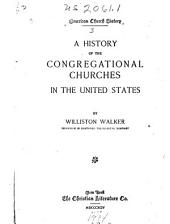 The American Church History Series: A history of the Congregational churches, by Williston Walker