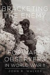 Bracketing the Enemy: Forward Observers in World War II