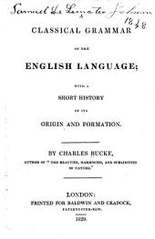 A classical grammar of the English language: with a short history of its origin and formation