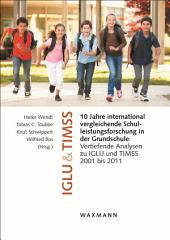 10 Jahre international vergleichende Schulleistungsforschung in der Grundschule: Vertiefende Analysen zu IGLU und TIMSS 2001 bis 2011