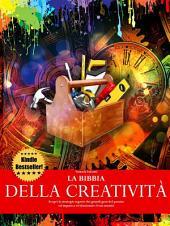 La bibbia della creatività - Scopri le strategie segrete dei grandi geni del passato ed impara a rivoluzionare il tuo mondo