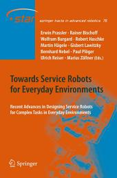 Towards Service Robots for Everyday Environments: Recent Advances in Designing Service Robots for Complex Tasks in Everyday Environments
