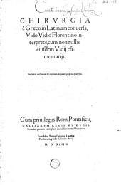 Chirurgia è Graeco in Latinum conversa, Vido Vidio Florentino interprete, cum nonnullis eiusdem Vidij commentarijs ...: continens Hippocratis de ulceribus fistulis, de vumneribus, de articulis, de officina medici commentarius