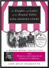 The Knights and Ladies of the Round Table: Magical Antiquarian Curiosity Shoppe, A Weiser Books Collection