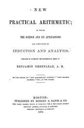 New Practical Arithmetic: In which the Science and Its Applications are Simplified by Induction and Analysis : Prepared to Accompany the Mathematical Series of Benjamin Greenleaf
