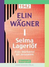 Selma Lagerlöf 1: Från Mårbacka till Jerusalem