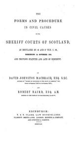 The Forms and Procedure in Civil Causes in the Sheriff Courts of Scotland: As Regulated by 16 and 17 Vict. C. 80, Commencing 1st Nov. 1853, and Previous Statutes and Acts of Sederunt