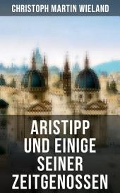 """Aristipp und einige seiner Zeitgenossen: Politisch-philosophischer Roman: Eine Geschichte """"aus dem antiken Griechenland"""""""