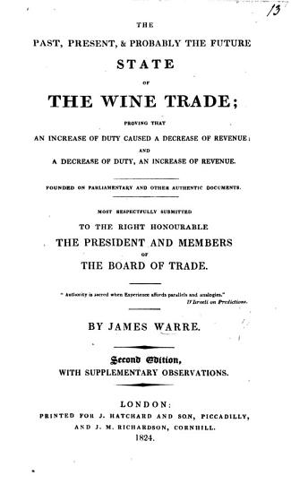 The past  present  and probably the future state of the Wine Trade  proving that an increase of duty caused a decrease of the revenue  etc PDF