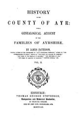 History of the County of Ayr: With a Genealogical Account of the Families of Ayrshire, Volume 2
