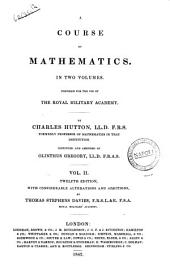 A Course of Mathematics in Two Volumes, Composed for the Use of the Royal Military Academy by Charles Hutton: Volume 2