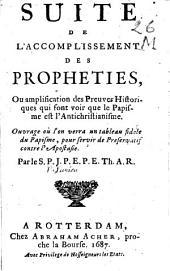 Suite de l'accomplissement des prophéties ou amplification des preuves historiques qui font voir que le Papisme est l'Antichristianisme par le S. P. J. P. E. P. E. Th. A. R. (Past. et Prof. en Theol. à Rotterdam), Pierre Jurieu